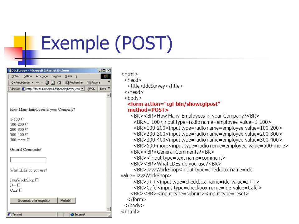 Exemple (POST) JdcSurvey <form action= cgi-bin/showcgipost method=POST> How Many Employees in your Company.