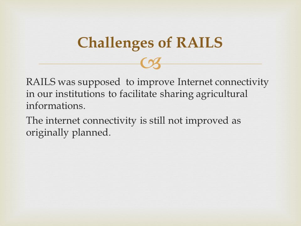 RAILS was supposed to improve Internet connectivity in our institutions to facilitate sharing agricultural informations.