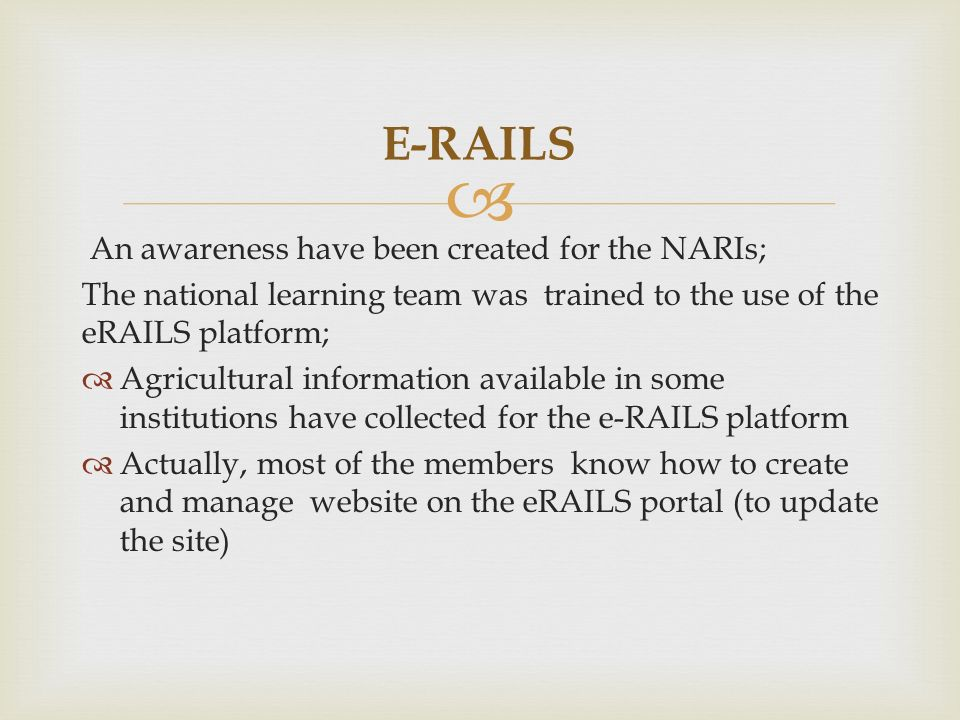 An awareness have been created for the NARIs; The national learning team was trained to the use of the eRAILS platform; Agricultural information available in some institutions have collected for the e-RAILS platform Actually, most of the members know how to create and manage website on the eRAILS portal (to update the site) E-RAILS