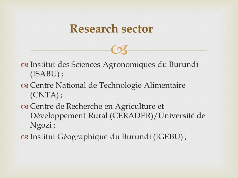 Institut des Sciences Agronomiques du Burundi (ISABU) ; Centre National de Technologie Alimentaire (CNTA) ; Centre de Recherche en Agriculture et Développement Rural (CERADER)/Université de Ngozi ; Institut Géographique du Burundi (IGEBU) ; Research sector