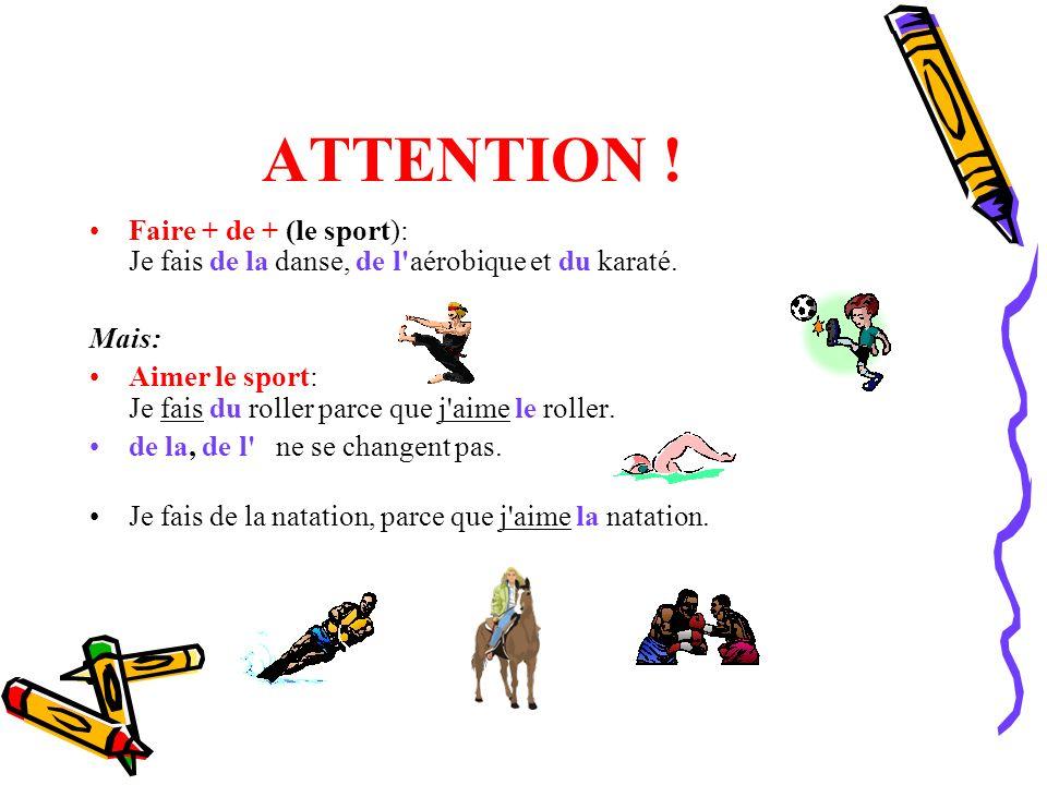 ATTENTION ! Faire + de + (le sport): Je fais de la danse, de l'aérobique et du karaté. Mais: Aimer le sport: Je fais du roller parce que j'aime le rol