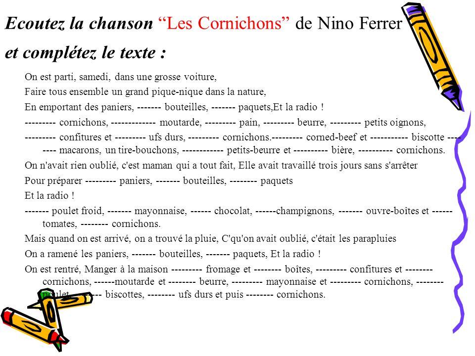 Ecoutez la chanson Les Cornichons de Nino Ferrer et complétez le texte : On est parti, samedi, dans une grosse voiture, Faire tous ensemble un grand p