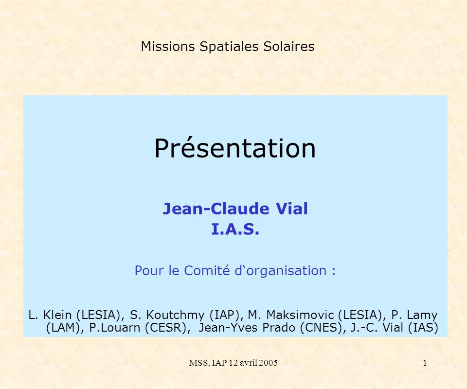 MSS, IAP 12 avril 20052 Missions Spatiales Solaires Objectifs (cf.