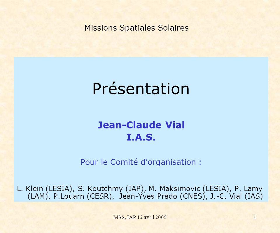 MSS, IAP 12 avril 20051 Missions Spatiales Solaires Présentation Jean-Claude Vial I.A.S.