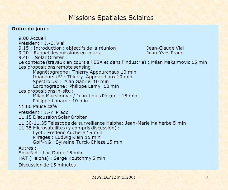 MSS, IAP 12 avril 20054 Missions Spatiales Solaires Ordre du jour : 9.00 Accueil Président : J.-C.