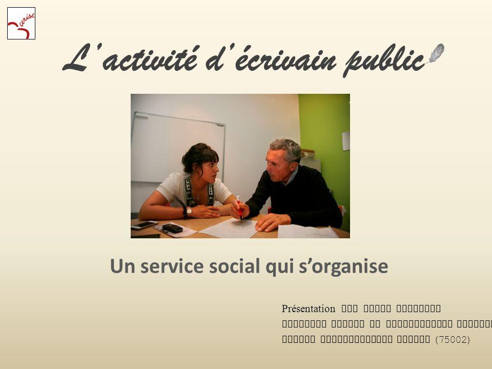 Lactivité décrivain public Un service social qui sorganise Présentation par David Marchand Ecrivain public et coordinateur linguistique Centre socioculturel CERISE (75002)