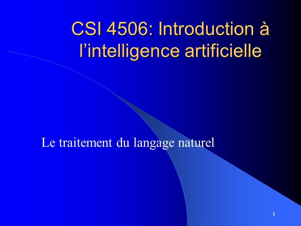 1 CSI 4506: Introduction à lintelligence artificielle Le traitement du langage naturel