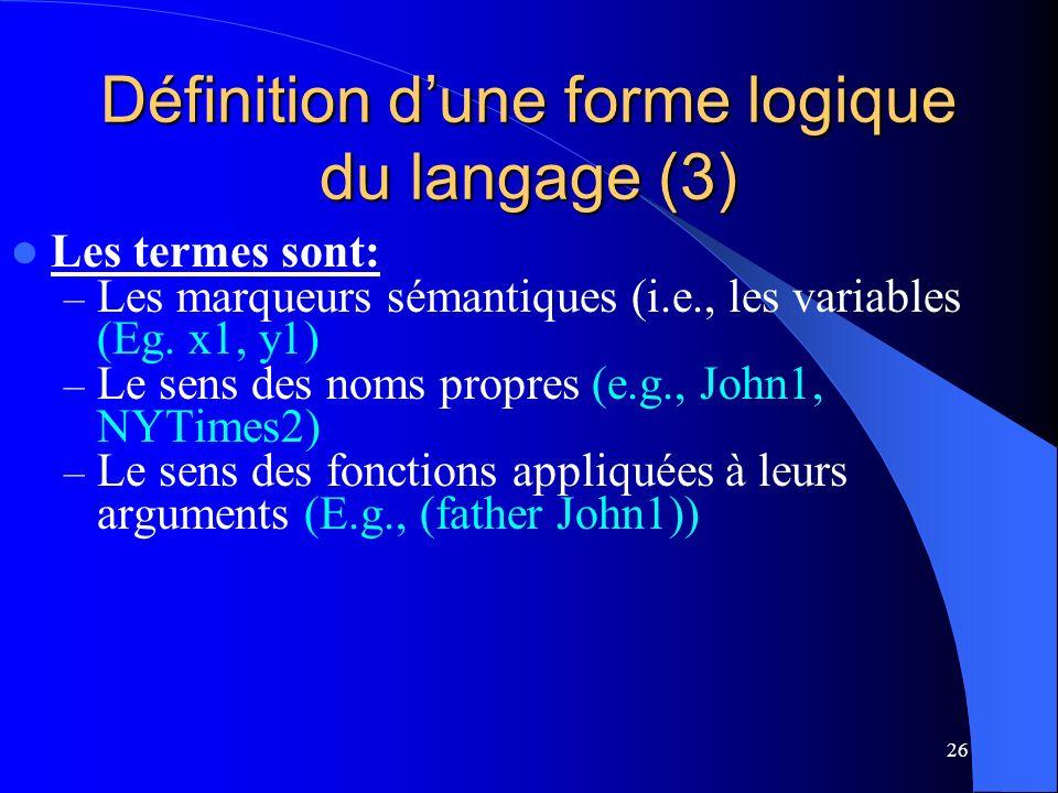 26 Définition dune forme logique du langage (3) Les termes sont: – Les marqueurs sémantiques (i.e., les variables (Eg.