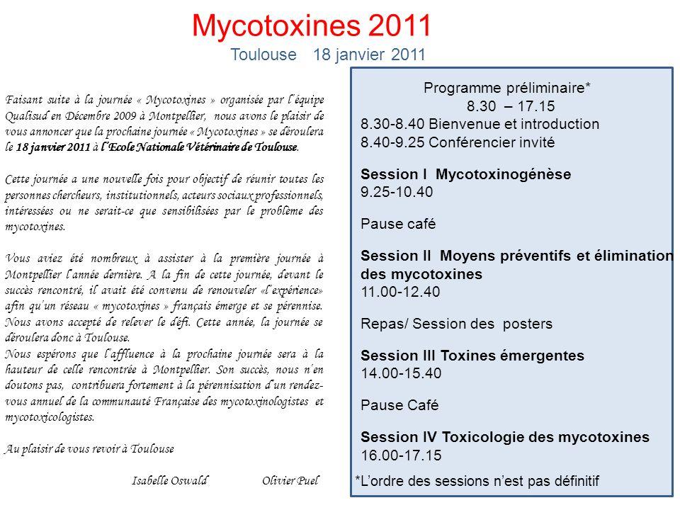 Mycotoxines 2011 Faisant suite à la journée « Mycotoxines » organisée par léquipe Qualisud en Décembre 2009 à Montpellier, nous avons le plaisir de vous annoncer que la prochaine journée « Mycotoxines » se déroulera le 18 janvier 2011 à lEcole Nationale Vétérinaire de Toulouse.