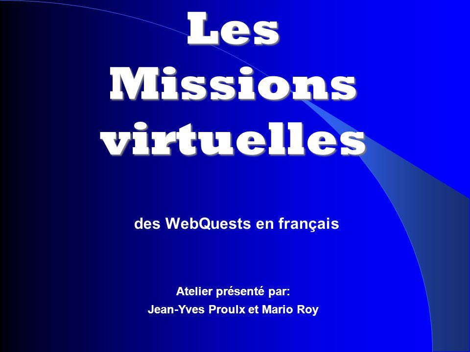 Les Missions virtuelles des WebQuests en français Atelier présenté par: Jean-Yves Proulx et Mario Roy