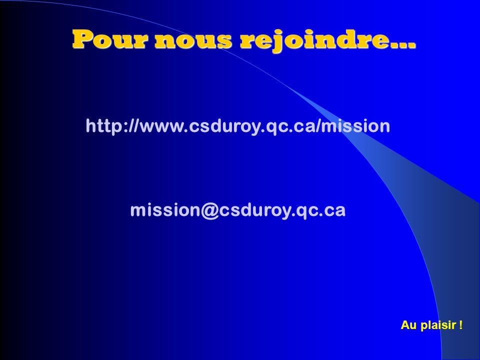 http://www.csduroy.qc.ca/mission Pour nous rejoindre… Au plaisir ! mission@csduroy.qc.ca