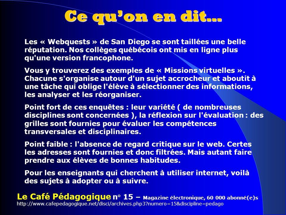 Ce quon en dit… Les « Webquests » de San Diego se sont taillées une belle réputation. Nos collèges québécois ont mis en ligne plus qu'une version fran