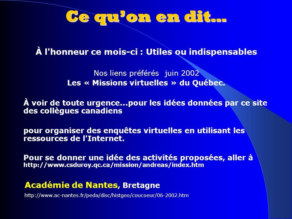 Ce quon en dit… À l'honneur ce mois-ci : Utiles ou indispensables Nos liens préférés juin 2002 Les « Missions virtuelles » du Québec. À voir de toute
