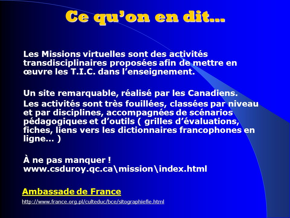Ce quon en dit… Les Missions virtuelles sont des activités transdisciplinaires proposées afin de mettre en œuvre les T.I.C. dans lenseignement. Un sit