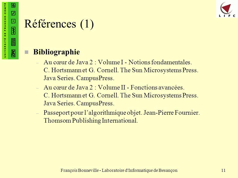 François Bonneville - Laboratoire d'Informatique de Besançon11 Références (1) n Bibliographie – Au cœur de Java 2 : Volume I - Notions fondamentales.