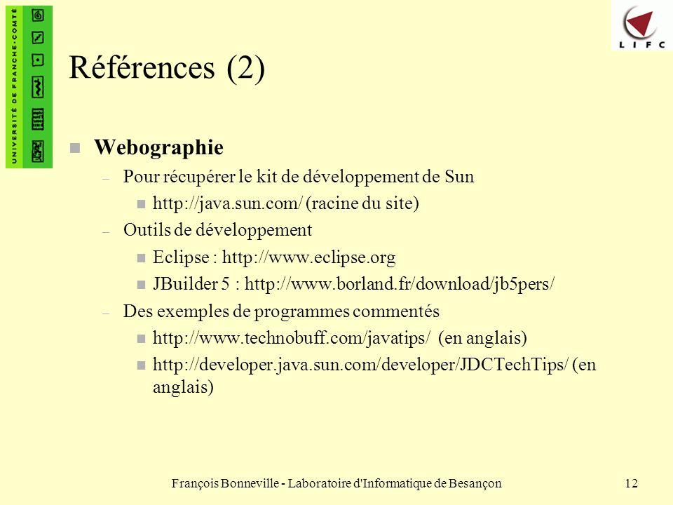 François Bonneville - Laboratoire d'Informatique de Besançon12 Références (2) n Webographie – Pour récupérer le kit de développement de Sun n http://j