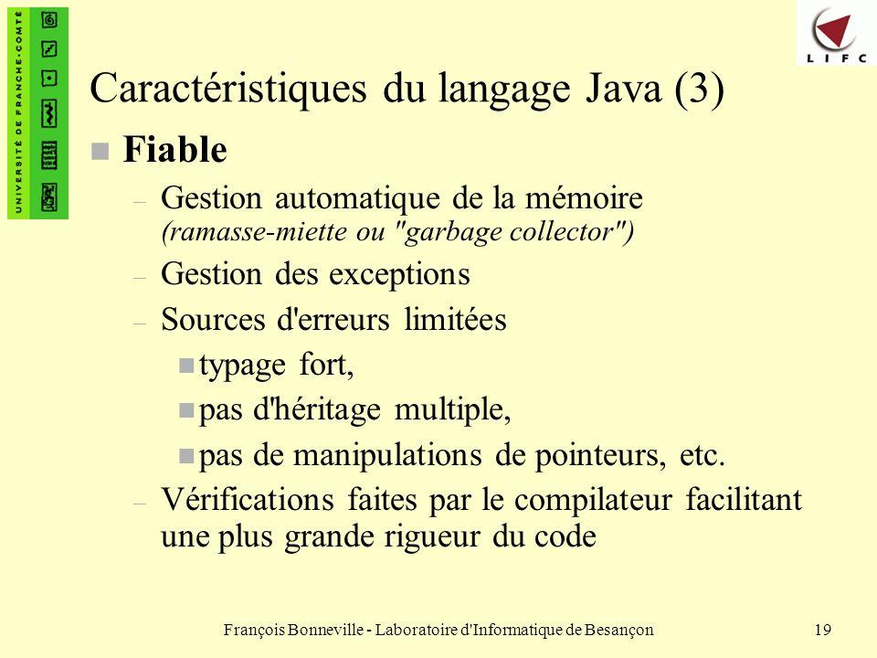 François Bonneville - Laboratoire d'Informatique de Besançon19 Caractéristiques du langage Java (3) n Fiable – Gestion automatique de la mémoire (rama