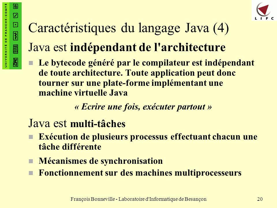François Bonneville - Laboratoire d'Informatique de Besançon20 Caractéristiques du langage Java (4) Java est indépendant de l'architecture n Le byteco