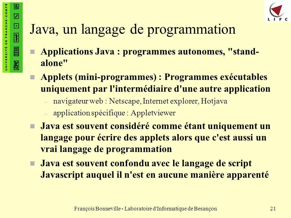 François Bonneville - Laboratoire d'Informatique de Besançon21 Java, un langage de programmation n Applications Java : programmes autonomes,