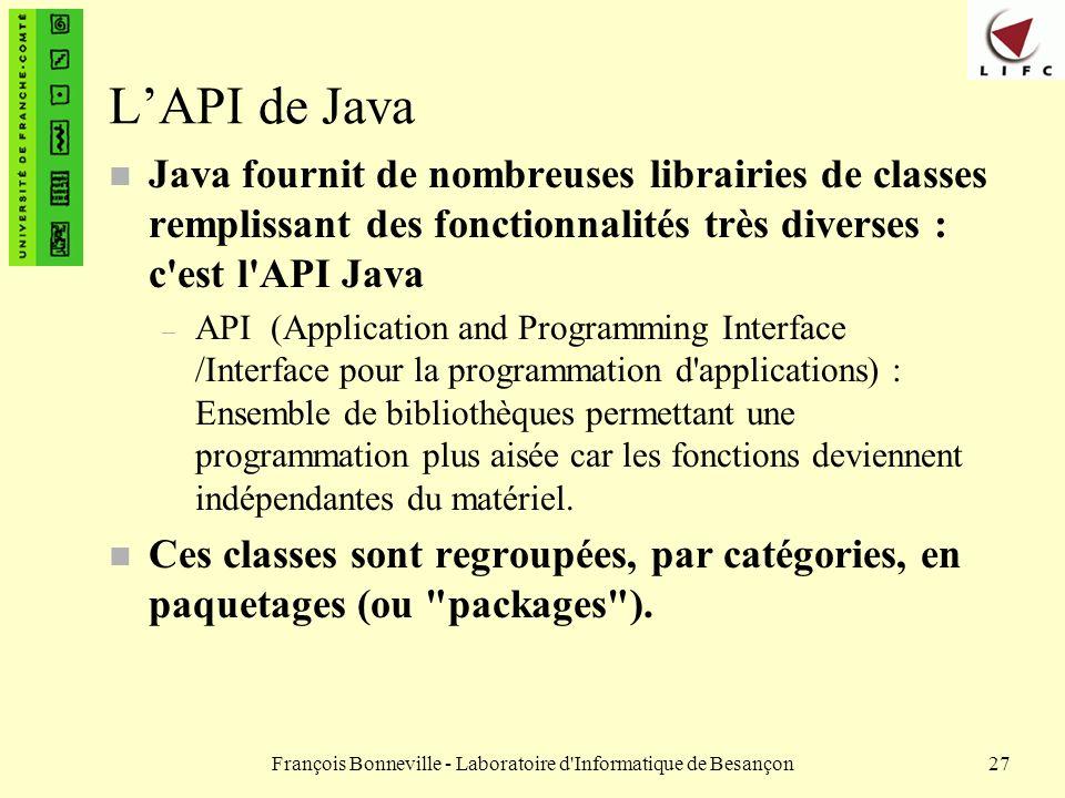 François Bonneville - Laboratoire d'Informatique de Besançon27 LAPI de Java n Java fournit de nombreuses librairies de classes remplissant des fonctio