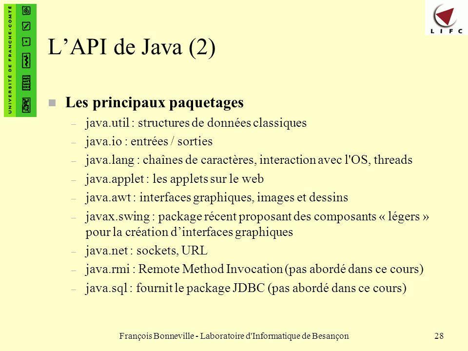 François Bonneville - Laboratoire d'Informatique de Besançon28 LAPI de Java (2) n Les principaux paquetages – java.util : structures de données classi