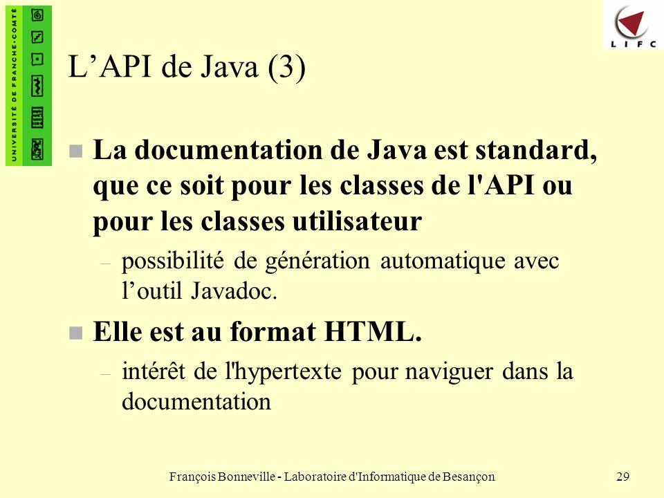 François Bonneville - Laboratoire d'Informatique de Besançon29 LAPI de Java (3) n La documentation de Java est standard, que ce soit pour les classes