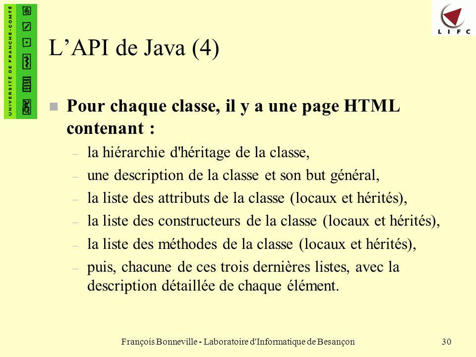 François Bonneville - Laboratoire d'Informatique de Besançon30 LAPI de Java (4) n Pour chaque classe, il y a une page HTML contenant : – la hiérarchie