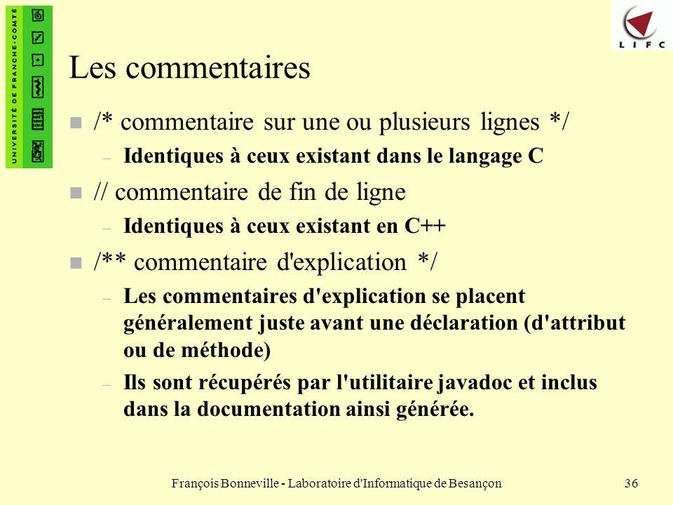 François Bonneville - Laboratoire d'Informatique de Besançon36 Les commentaires n /* commentaire sur une ou plusieurs lignes */ – Identiques à ceux ex