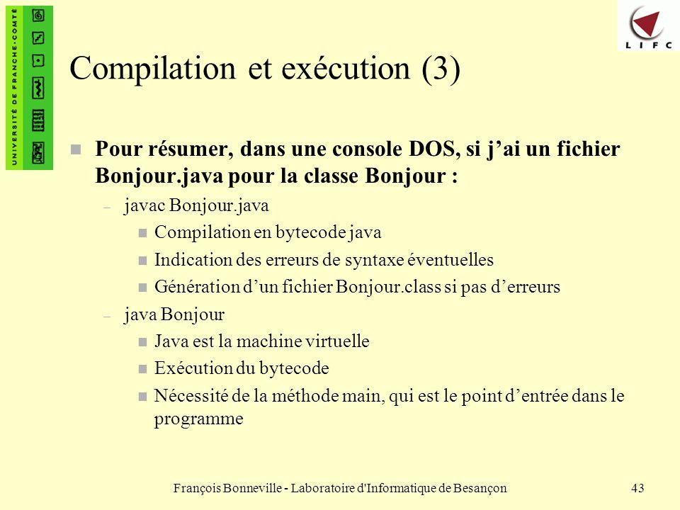 François Bonneville - Laboratoire d'Informatique de Besançon43 Compilation et exécution (3) n Pour résumer, dans une console DOS, si jai un fichier Bo