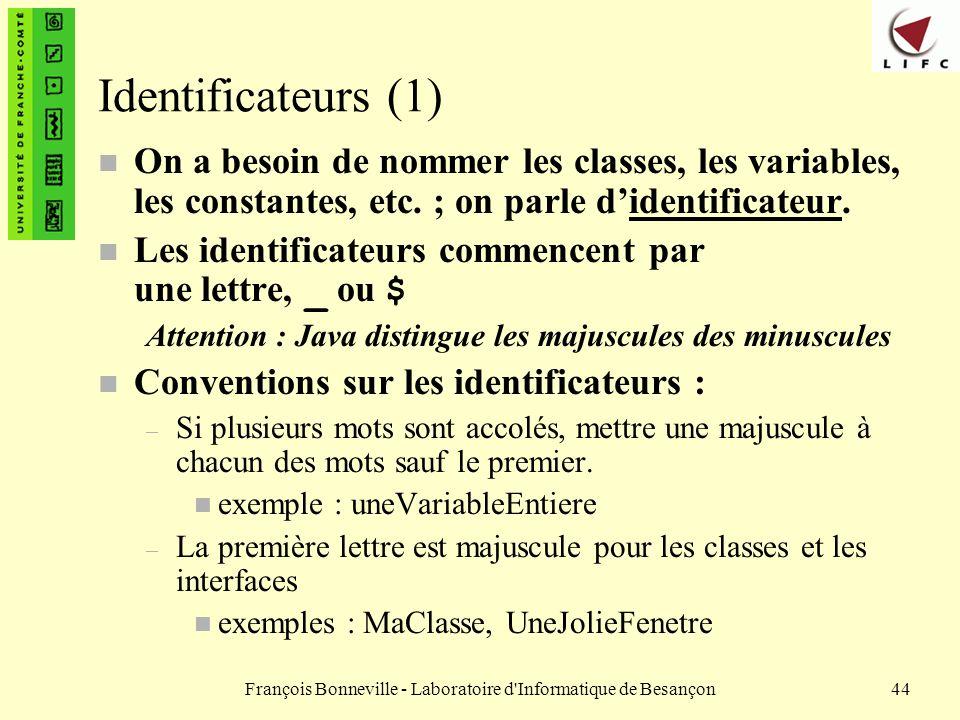 François Bonneville - Laboratoire d'Informatique de Besançon44 Identificateurs (1) n On a besoin de nommer les classes, les variables, les constantes,