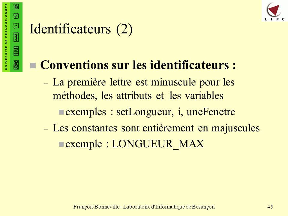 François Bonneville - Laboratoire d'Informatique de Besançon45 Identificateurs (2) n Conventions sur les identificateurs : – La première lettre est mi