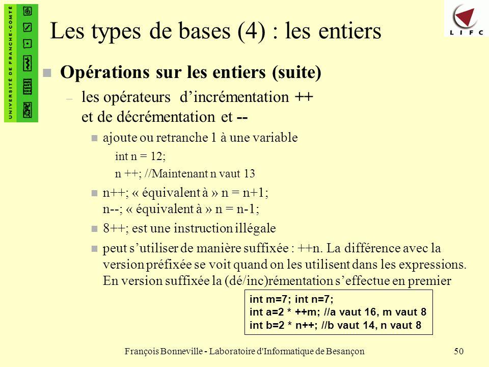 François Bonneville - Laboratoire d'Informatique de Besançon50 Les types de bases (4) : les entiers n Opérations sur les entiers (suite) – les opérate