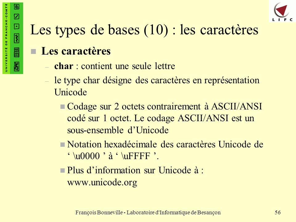 François Bonneville - Laboratoire d'Informatique de Besançon56 Les types de bases (10) : les caractères n Les caractères – char : contient une seule l