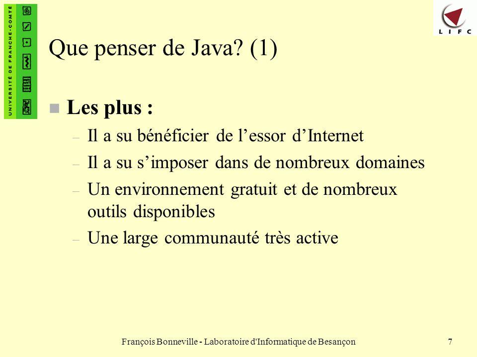 François Bonneville - Laboratoire d'Informatique de Besançon7 Que penser de Java? (1) n Les plus : – Il a su bénéficier de lessor dInternet – Il a su