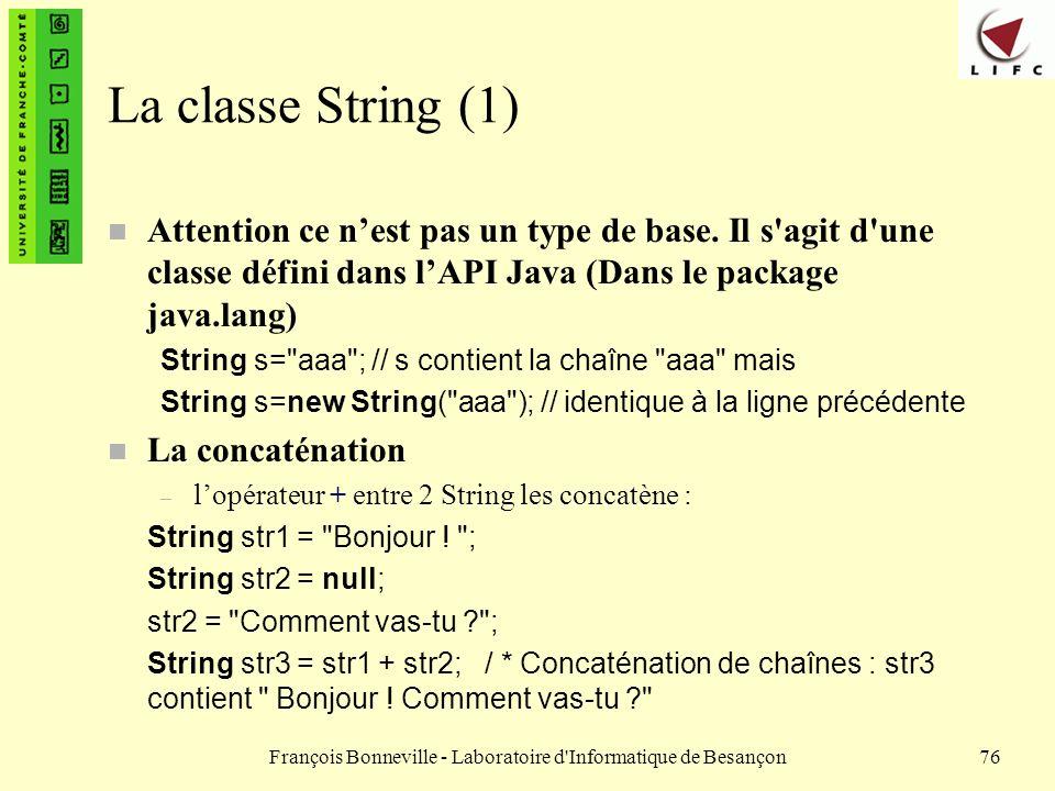François Bonneville - Laboratoire d'Informatique de Besançon76 La classe String (1) n Attention ce nest pas un type de base. Il s'agit d'une classe dé
