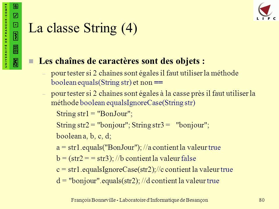 François Bonneville - Laboratoire d'Informatique de Besançon80 La classe String (4) n Les chaînes de caractères sont des objets : – pour tester si 2 c