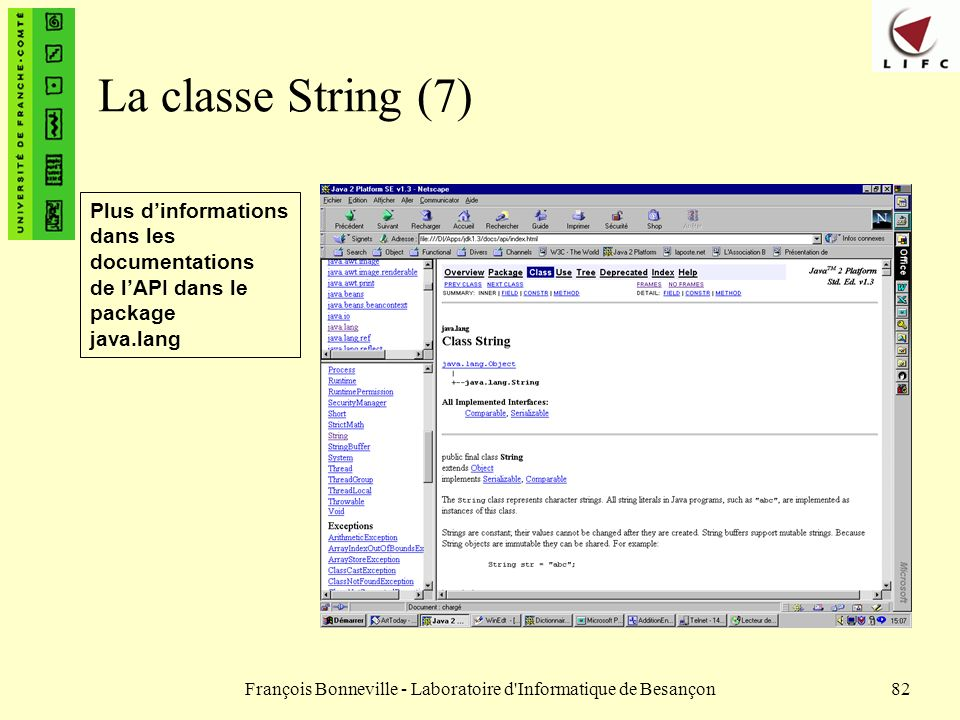 François Bonneville - Laboratoire d'Informatique de Besançon82 La classe String (7) Plus dinformations dans les documentations de lAPI dans le package