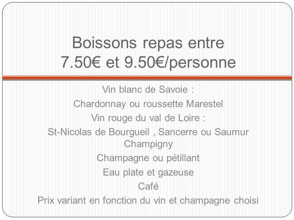 Boissons repas entre 7.50 et 9.50/personne Vin blanc de Savoie : Chardonnay ou roussette Marestel Vin rouge du val de Loire : St-Nicolas de Bourgueil,
