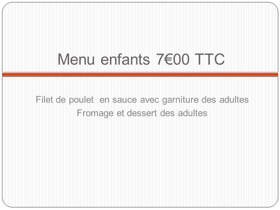 Menu enfants 700 TTC Filet de poulet en sauce avec garniture des adultes Fromage et dessert des adultes