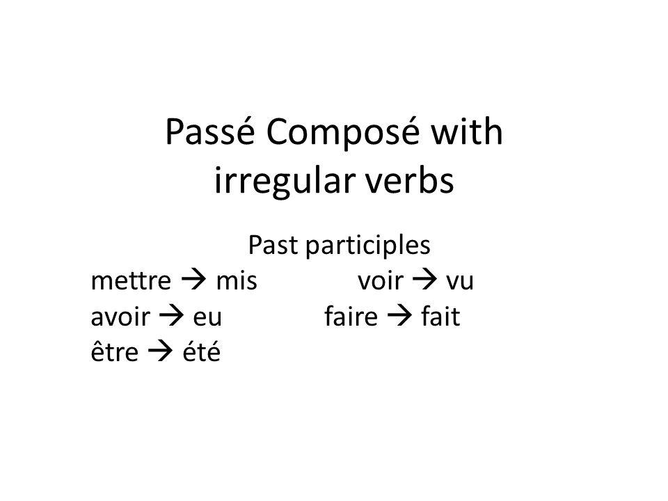 Passé Composé with irregular verbs Past participles mettre misvoir vu avoir eufaire fait être été