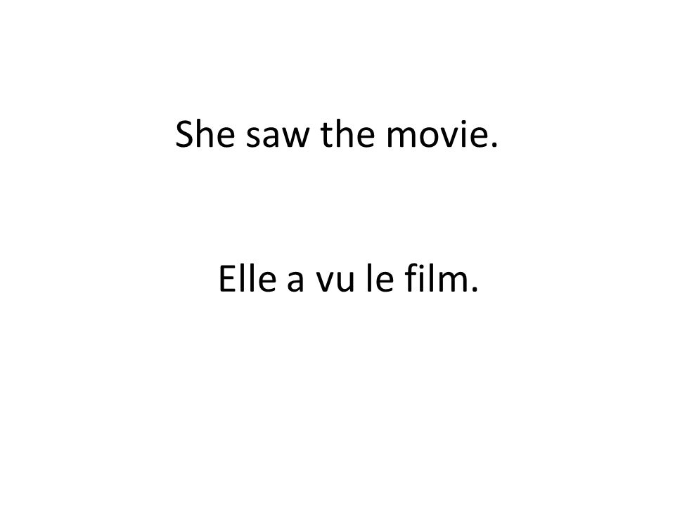She saw the movie. Elle a vu le film.