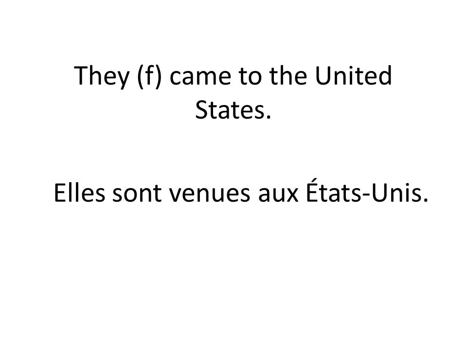 They (f) came to the United States. Elles sont venues aux États-Unis.