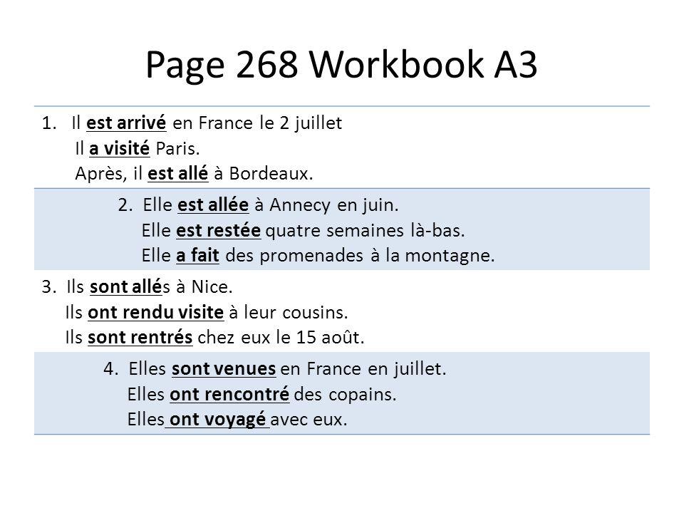 Page 268 Workbook A3 1. Il est arrivé en France le 2 juillet Il a visité Paris.