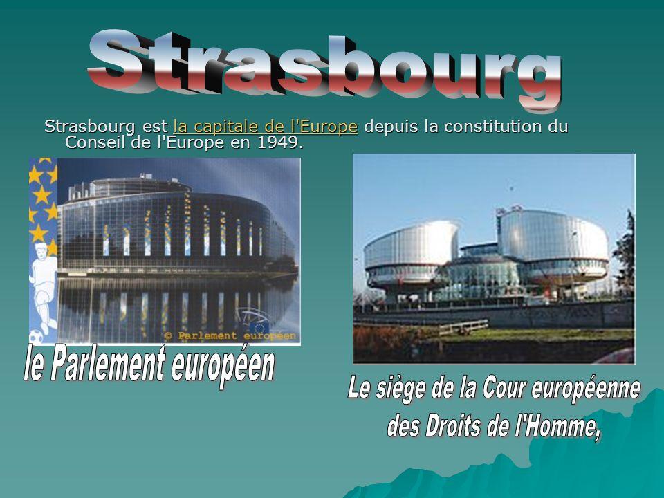 Strasbourg est la capitale de l'Europe depuis la constitution du Conseil de l'Europe en 1949.