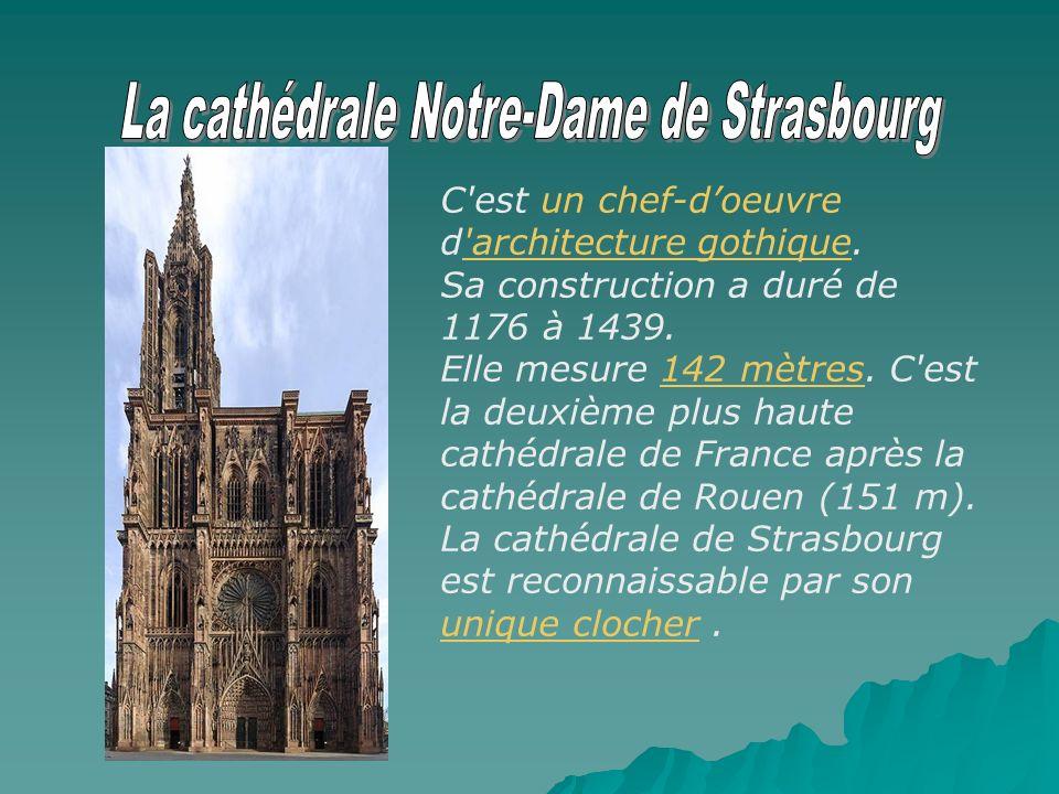 C'est un chef-doeuvre d'architecture gothique. Sa construction a duré de 1176 à 1439. Elle mesure 142 mètres. C'est la deuxième plus haute cathédrale