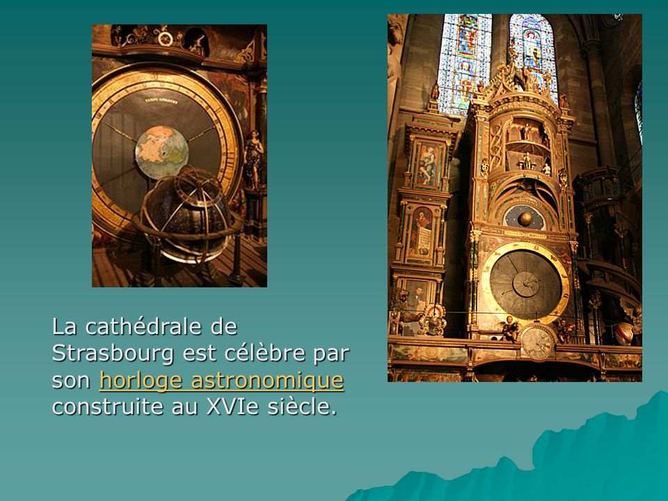 La cathédrale de Strasbourg est célèbre par son horloge astronomique construite au XVIe siècle. horloge astronomiquehorloge astronomique