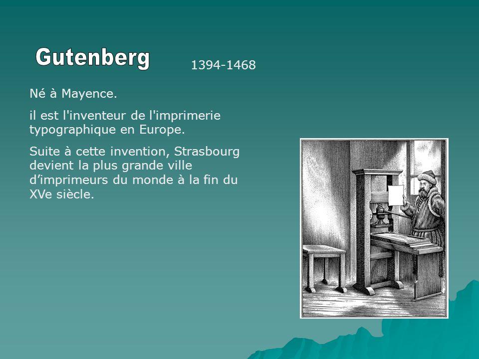 1394-1468 Né à Mayence. il est l'inventeur de l'imprimerie typographique en Europe. Suite à cette invention, Strasbourg devient la plus grande ville d