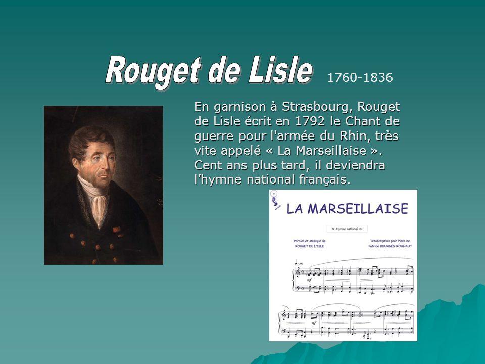 En garnison à Strasbourg, Rouget de Lisle écrit en 1792 le Chant de guerre pour l'armée du Rhin, très vite appelé « La Marseillaise ». Cent ans plus t