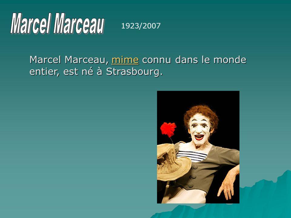 Marcel Marceau,mimeconnu dans le monde entier, est né à Strasbourg. Marcel Marceau, mime connu dans le monde entier, est né à Strasbourg. 1923/2007