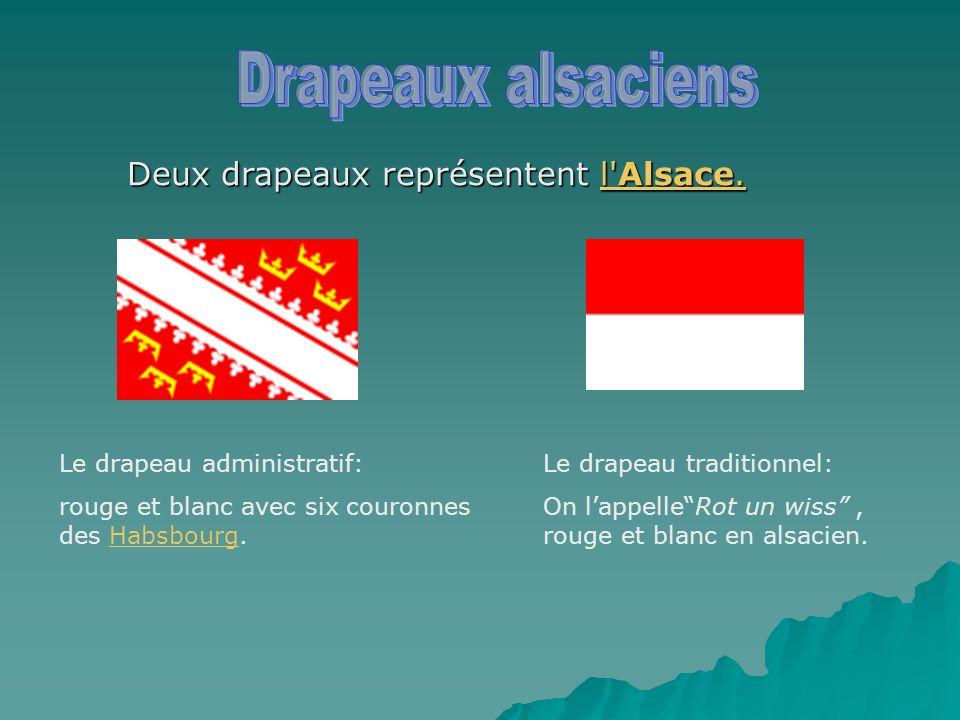 Deux drapeaux représentent l'Alsace. Le drapeau administratif: rouge et blanc avec six couronnes des Habsbourg.Habsbourg Le drapeau traditionnel: On l